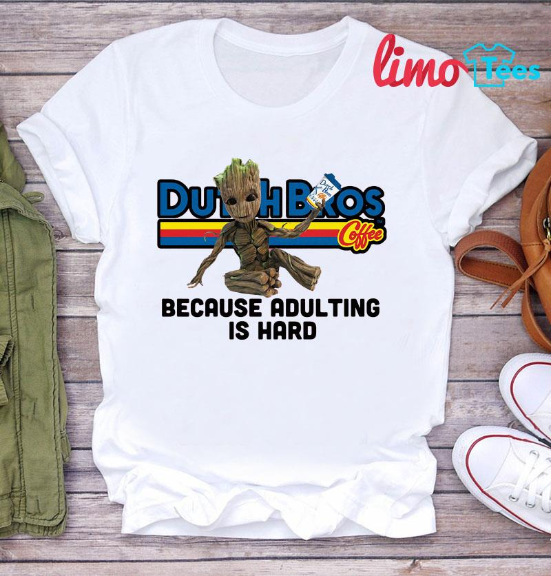 Baby Groot Dutch Bros because adulting is hard shirt