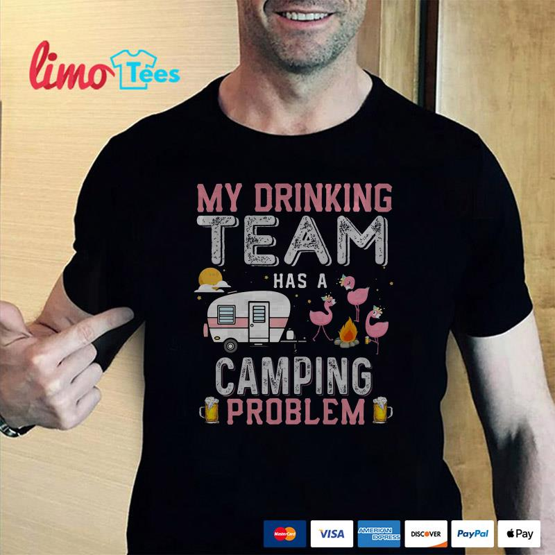 Flamingo my drinking team has a camping problem shirt