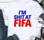 I'm shit at Fifa anti shirt