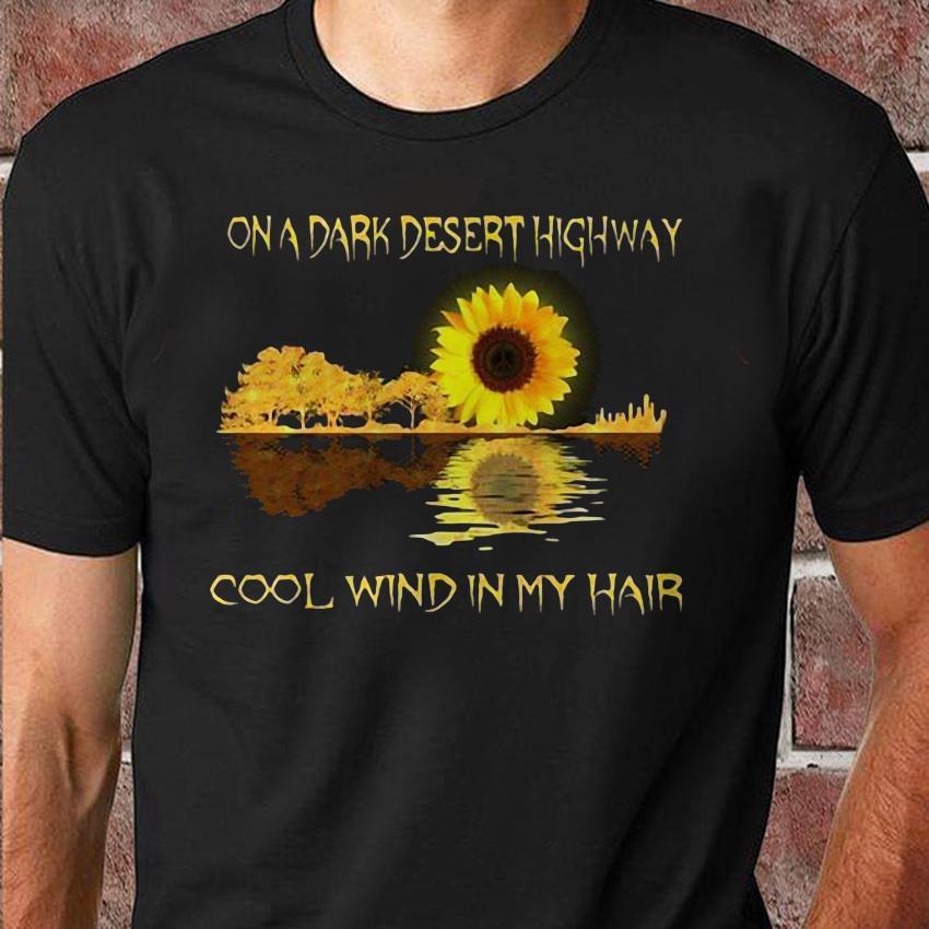 On a dark desert highway cool wind in my hair sunflower jungle guitar unisex shirt