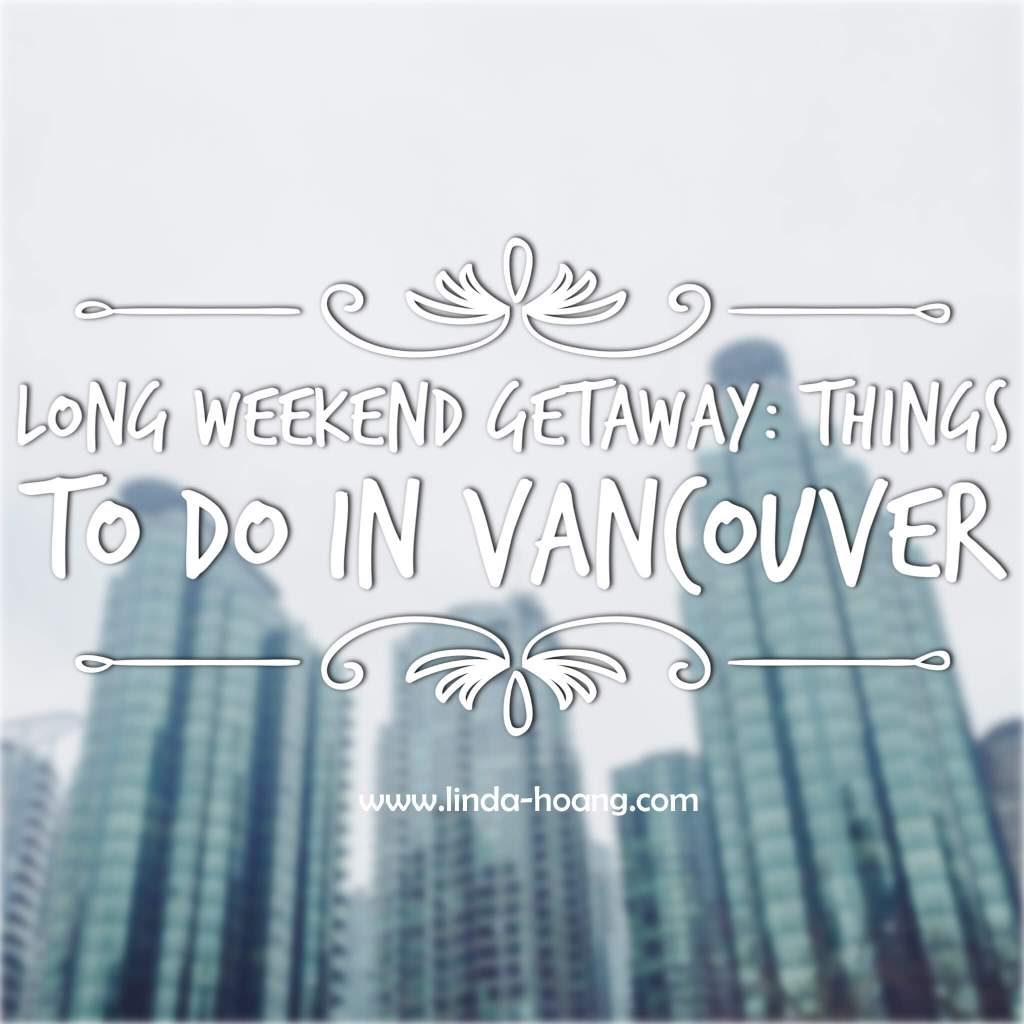 Things to do in Vancouver (Long Weekend)