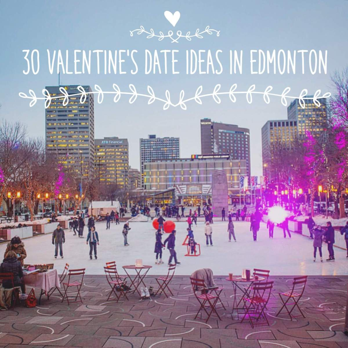 30 Valentine's Date Ideas in Edmonton (2016)