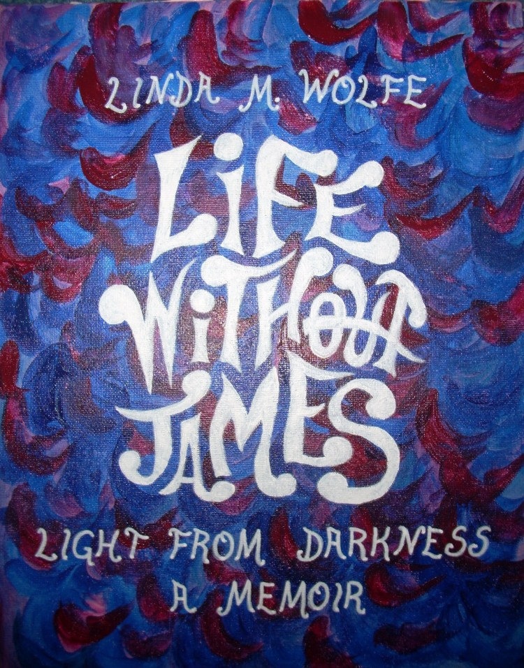 photo of proposed cover of book, with title and author, Linda M. Wolfe's name painted in white fanciful lettering on a background of deep blue and maroon brush strokes