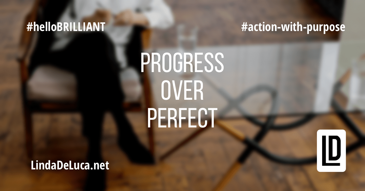 lindadeluca.net #helloBrilliant #action-with-purpose #progressOverPerfect
