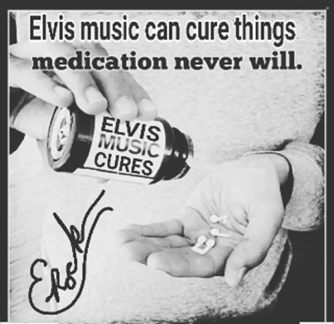 Elvis Music can cure...