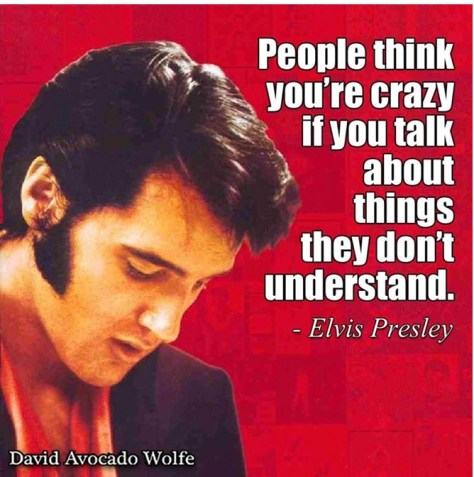 Elvis quote People think you're crazy if you talk about thiings they don't understand