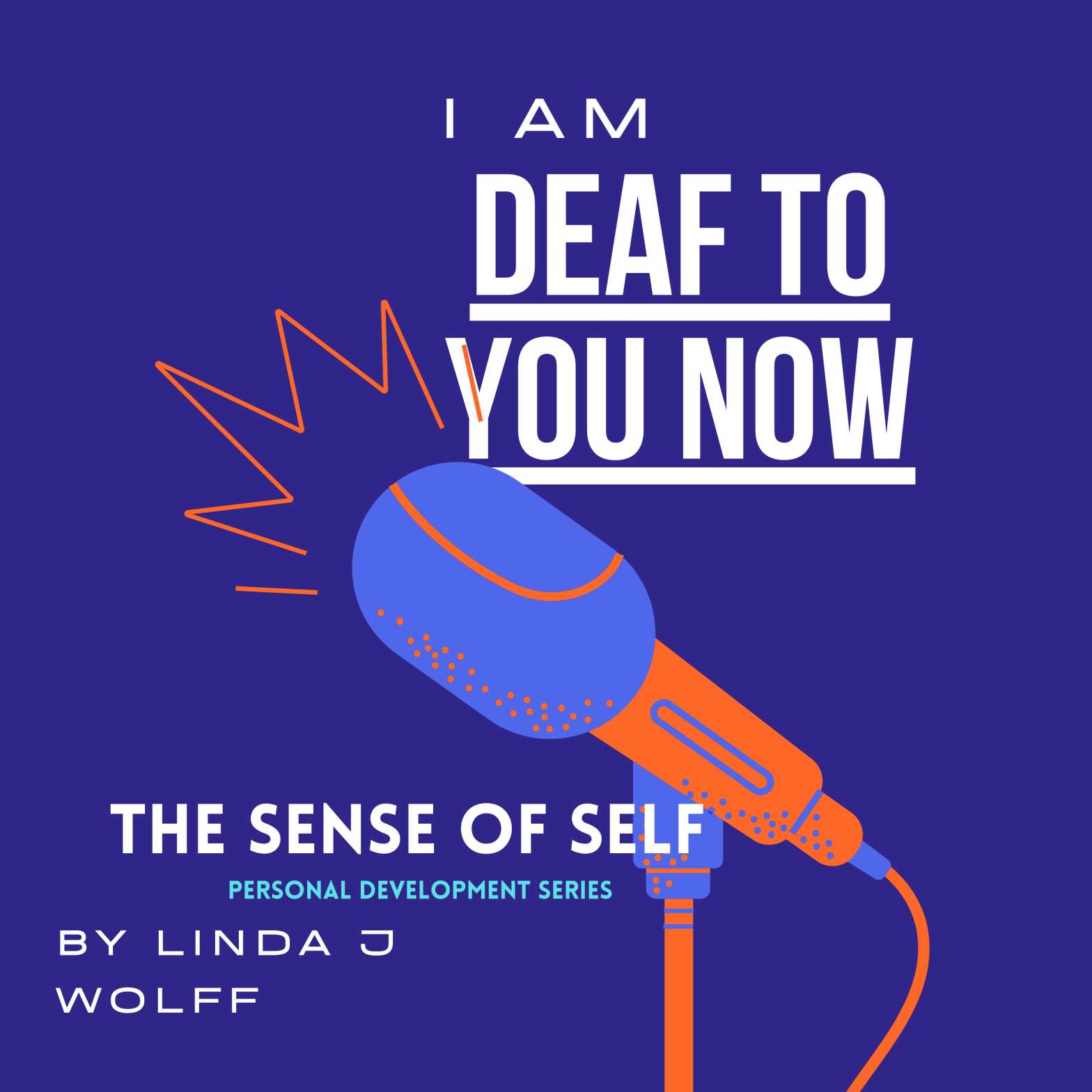 Personal Development Series - I am Deaf to You Now blog post image
