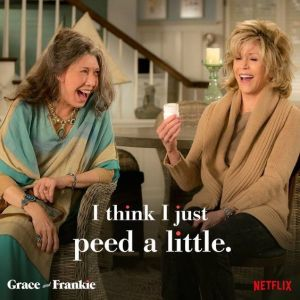 "Grace & Frankie Besties ""I think I just peed a little"""
