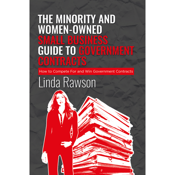The Minority and Woman-Owned Small Business Guide to Government Contracts: Everything You Need to Know to Get Started