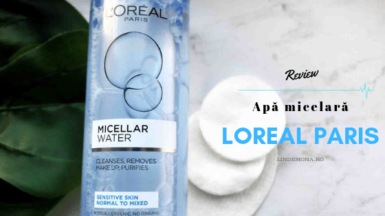 Review apă micelară loreal paris