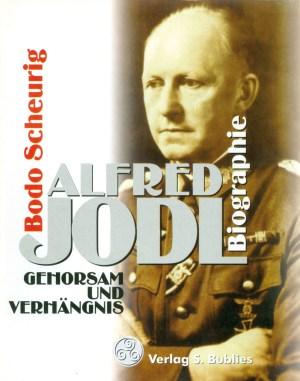 Alfred Jodl. Gehorsam und Verhängnis. Biographie von Bodo Scheurig
