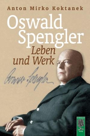 Oswald Spengler. Leben und Werk. Biographie von Anton Mirko Koktanek
