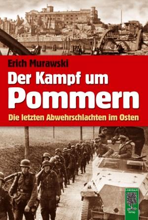 Der Kampf um Pommern. Die letzten Abwehrschlachten im Osten. Buch von Erich Murawski