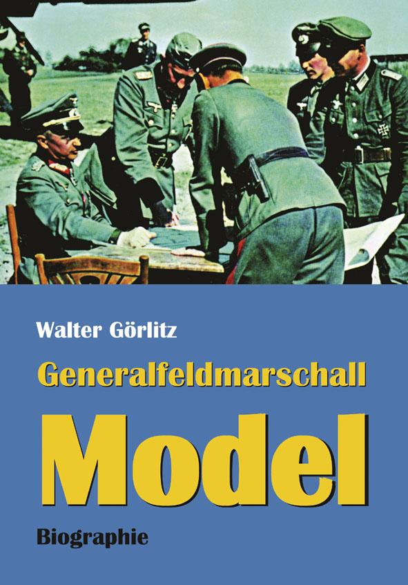 Generalfeldmarschall Model. Biographie von Walter Görlitz