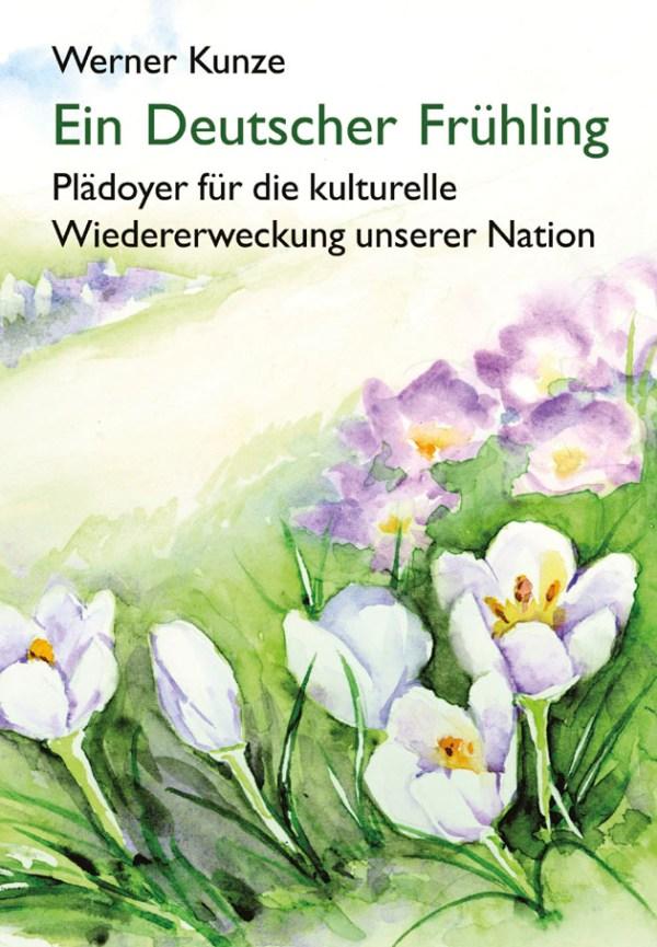 Ein Deutscher Frühling. Plädoyer für die kulturelle Wiedererweckung unserer Nation. Buch von Werner Kunze