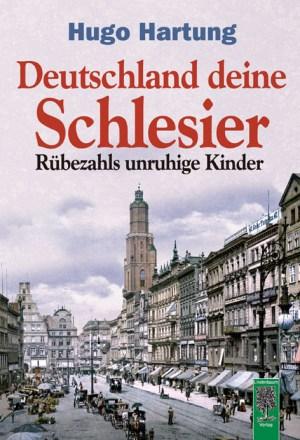 Deutschland deine Schlesier. Rübezahls unruhige Kinder. Buch von Hugo Hartung