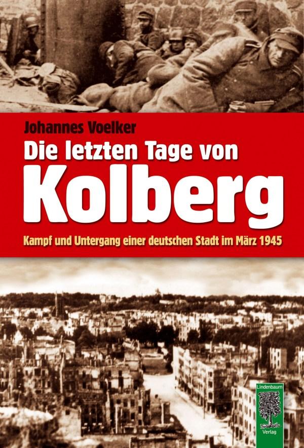 Die letzten Tage von Kolberg. Kampf und Untergang einer deutschen Stadt im März 1945. Buch von Johannes Voelker