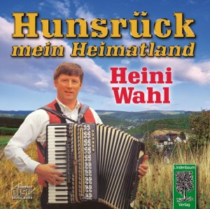 Hunsrück mein Heimatland. 26 Heimatlieder aus der Region Hunsrück, gesungen von Heini Wahl