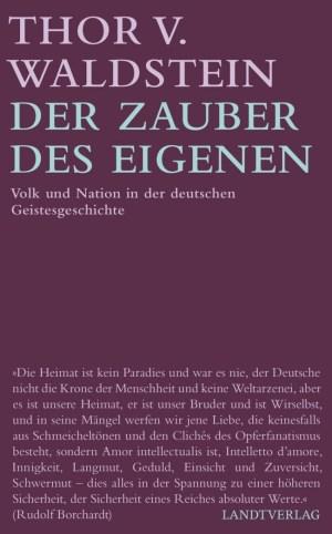 Der Zauber des Eigenen. Volk und Nation in der deutschen Geistesgeschichte. Buch von Thor von Waldstein