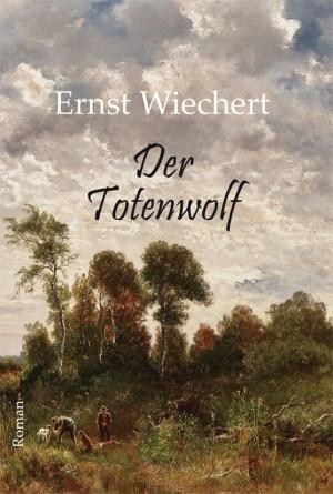 Der Totenwolf. Roman von Ernst Wiechert