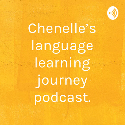 Chenelle's Language Learning Journey Podcast