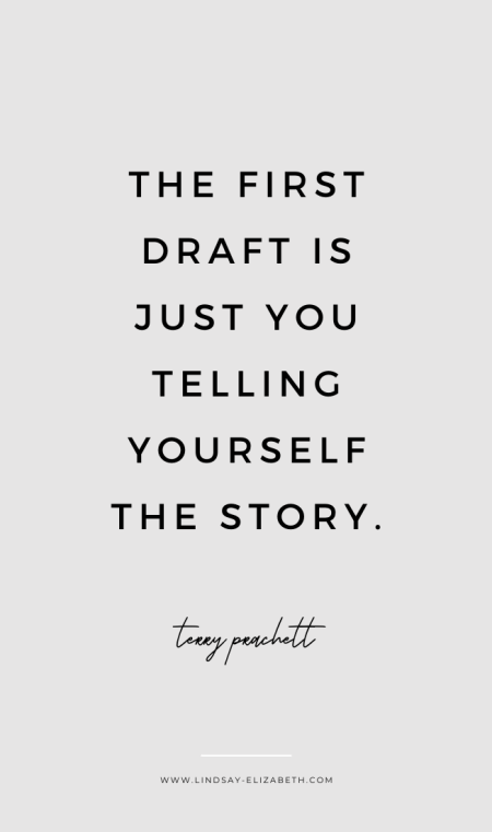 """The first draft is just you telling yourself the story."" - Writing tip from author Terry Prachett on writing first drafts"