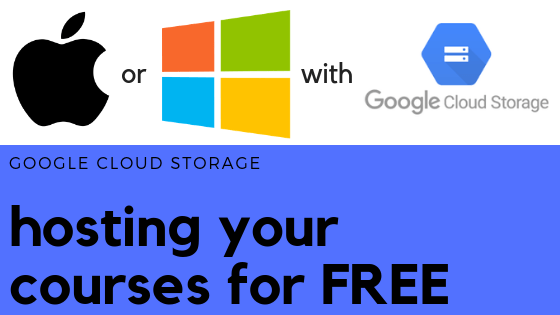 Hosting your courses with Google Cloud Storage - Windows or Mac