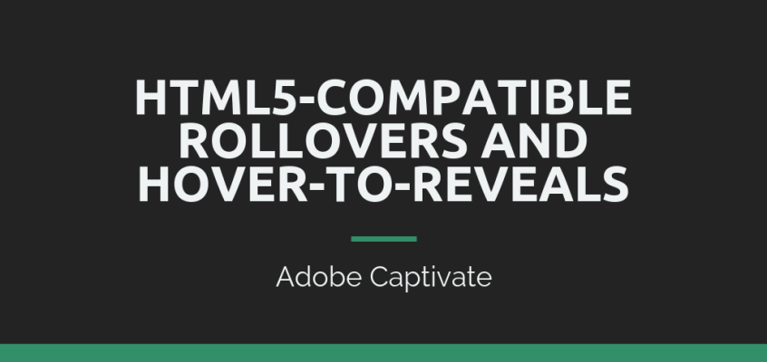 HTML5-Compatible Rollovers and Hover-to-Reveals in Adobe Captivate