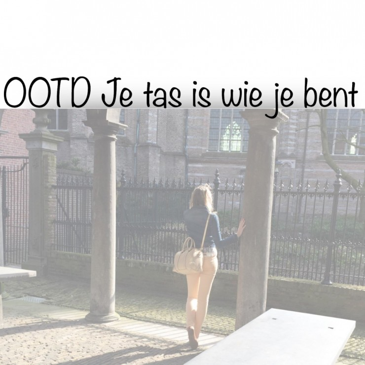 OOTD Je tas is wie je bent