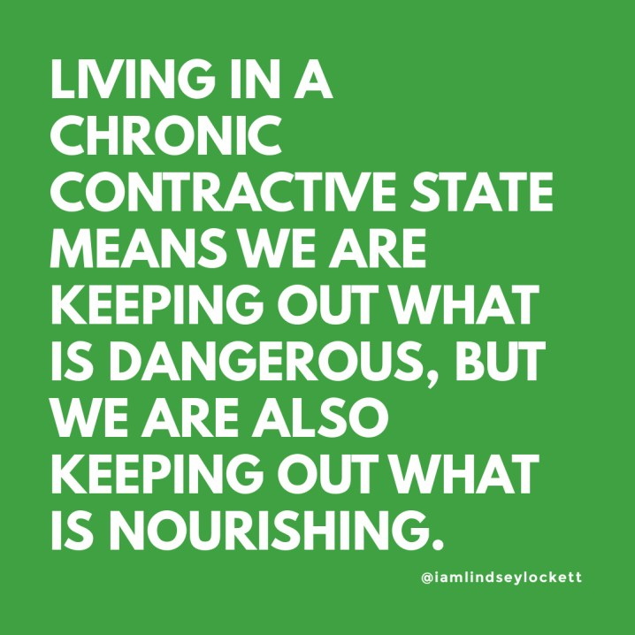 "green square with white text that reads ""living in a chronic contractive state means we are keeping o ut what is dangerous, but we are also keeping out what is nourishing"""