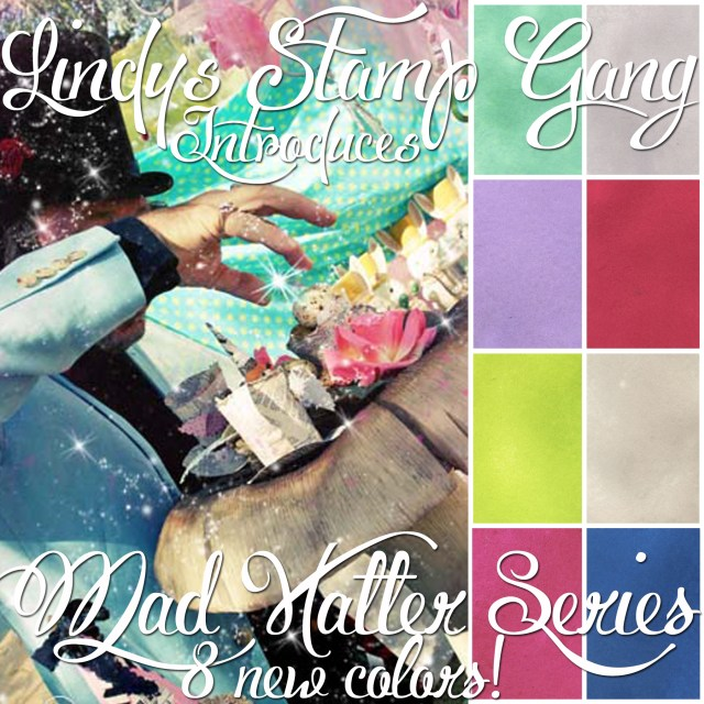 Mad Hatter Series lindys stamp gang new colors 2013 cha