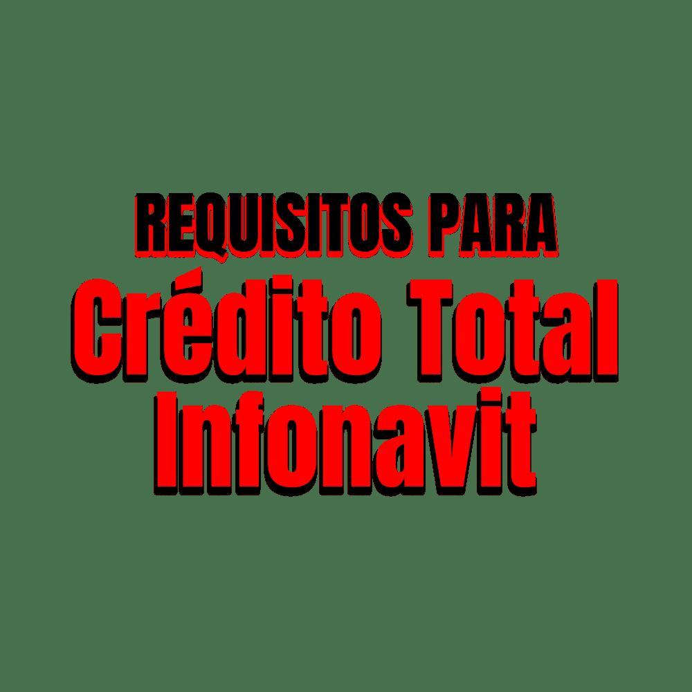 ¿Cuáles son los requisitos para solicitar crédito Infonavit Total?