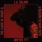L.A. Salami – The Cause of Doubt & a Reason to Have Faith: dubbi, fede e ambizione