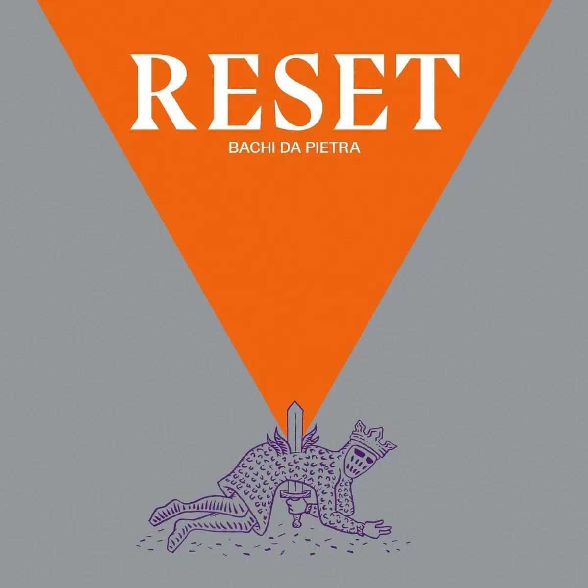 Bachi da Pietra – Reset