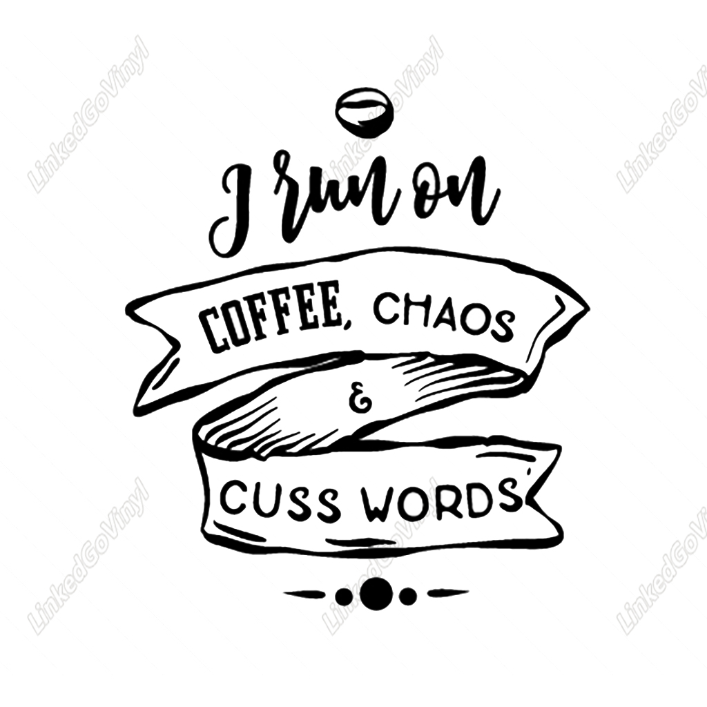 Download I Run on Coffee Chaos and Cuss Words Graphics Craft Kit ...