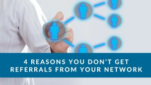 4 Reasons You Don't Get Referrals from Your Network