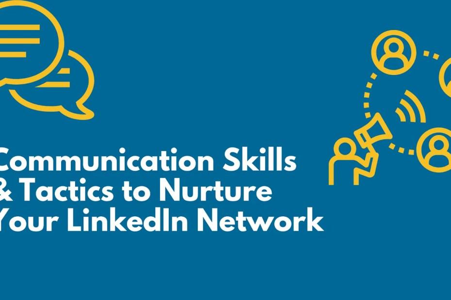 Communication Skills & Tactics to Nurture Your LinkedIn Network