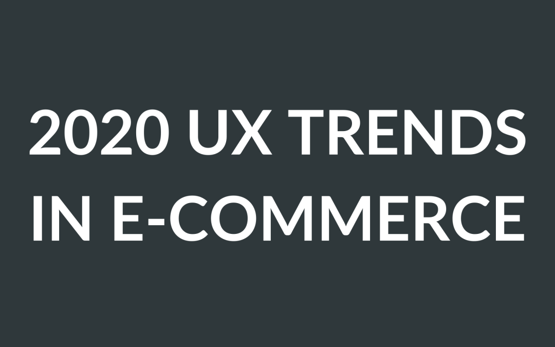 2020 UX Trends in Ecommerce