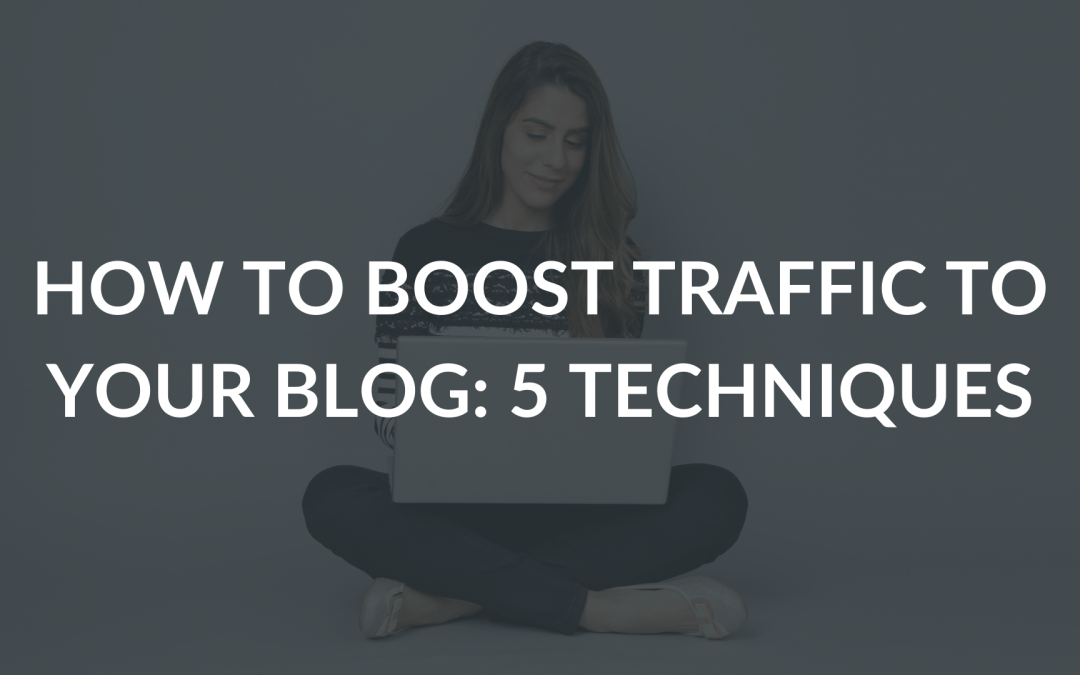 How To Boost Traffic To Your Blog: 6 Techniques