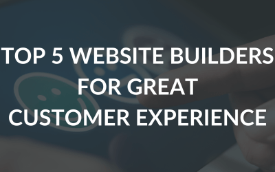 Top 5 Website Builders Perfect for a Great Customer Experience