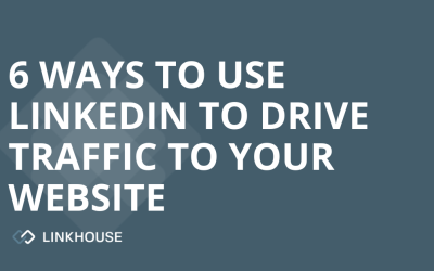 6 Ways to Use LinkedIn to Drive Traffic to Your Website
