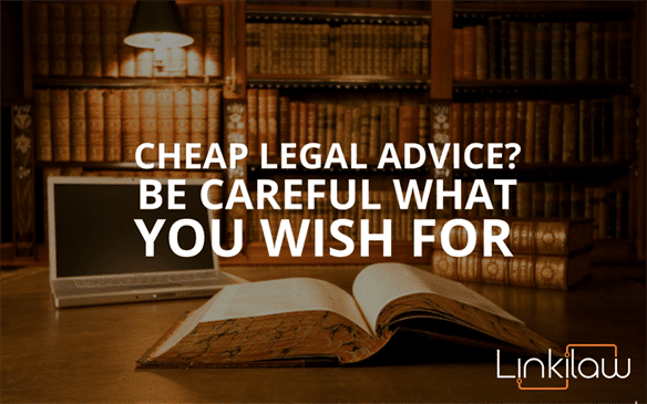 cheap legal advice? Be careful what you wish for