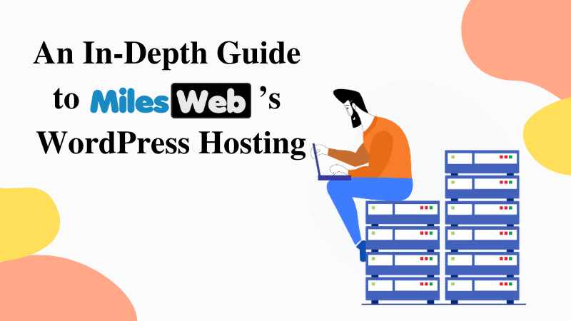 An In-Depth Guide to MilesWeb's WordPress Hosting