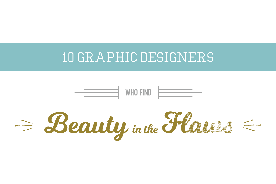 10 Graphic Designers Who Find Beauty in the Flaws