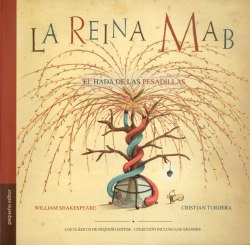 La Reina Mab, William Shakespeare, Cristian Turdera (ilustraciones) y Ruth Kaufman (adaptación), Pequeño Editor.