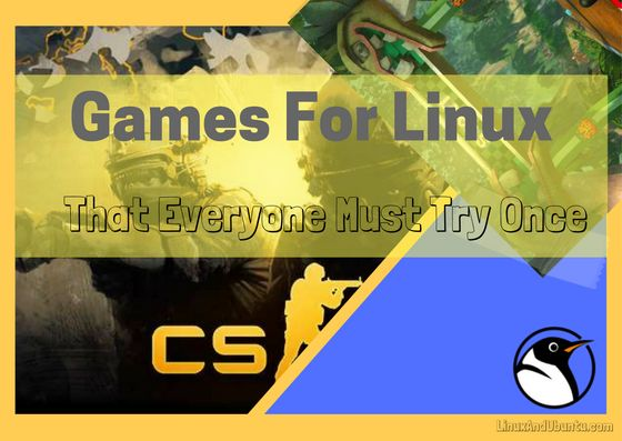 Games For LinuxThat Everyone Must Try Once
