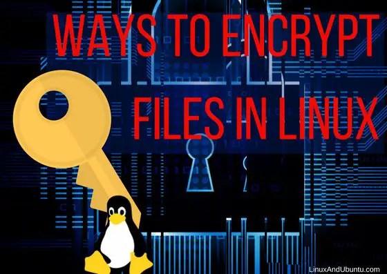 Ways To Encrypt Files In Linux - LinuxAndUbuntu