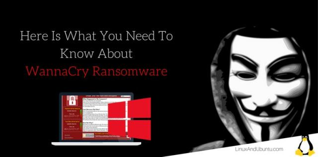 here is what you need to know about wannacry ransomware