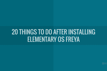 20 Things To Do After Installing Elementary OS Freya