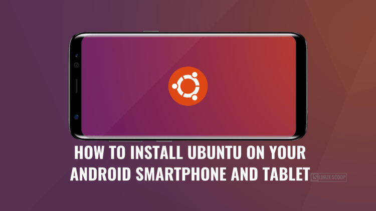 How to install Ubuntu on Your Android Smartphone and Tablet - Linux